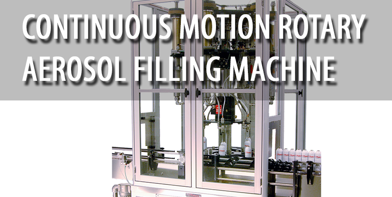 Continuous Motion Rotary Aerosol Filling Machine